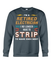 Retired Electrician I No Longer Have To Strip Crewneck Sweatshirt thumbnail