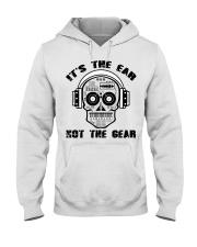 It's The Ear Not The Gear Hooded Sweatshirt thumbnail
