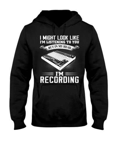 I Might Listen To You But I'm Recording
