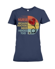 Nurse Because Doctors Need Heroes Too Premium Fit Ladies Tee thumbnail