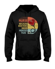 Nurse Because Doctors Need Heroes Too Hooded Sweatshirt front