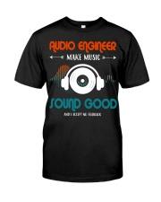 Audio Engineer Make Music Sound Good Classic T-Shirt front