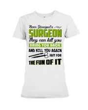 Never Disrespect A Surgeon They Can Kill You Premium Fit Ladies Tee thumbnail