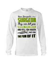 Never Disrespect A Surgeon They Can Kill You Long Sleeve Tee thumbnail
