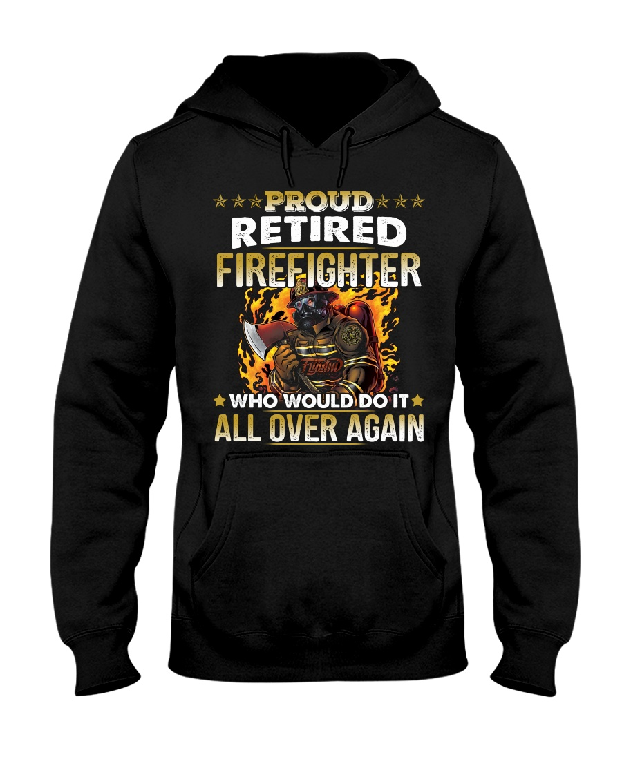 Proud Retired Firefighter Who Would Do It Hooded Sweatshirt