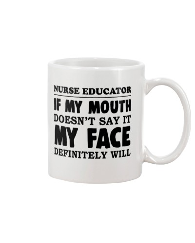 Nurse Educator If My Mouth Doesnt Say It