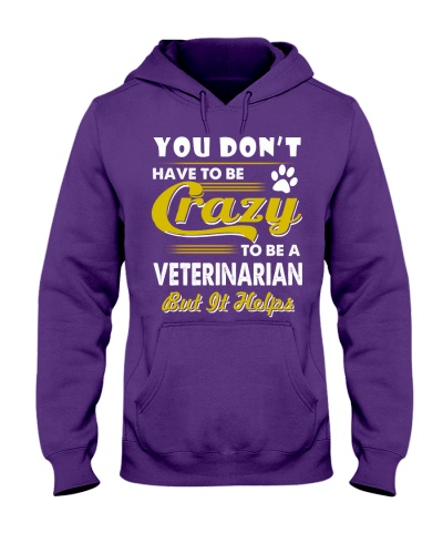 Dont Have To Be Crazy To Be Veterinarian