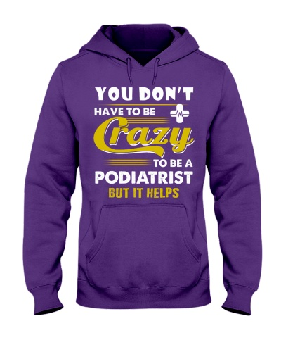 Dont Have Crazy To Be A Podiatrist
