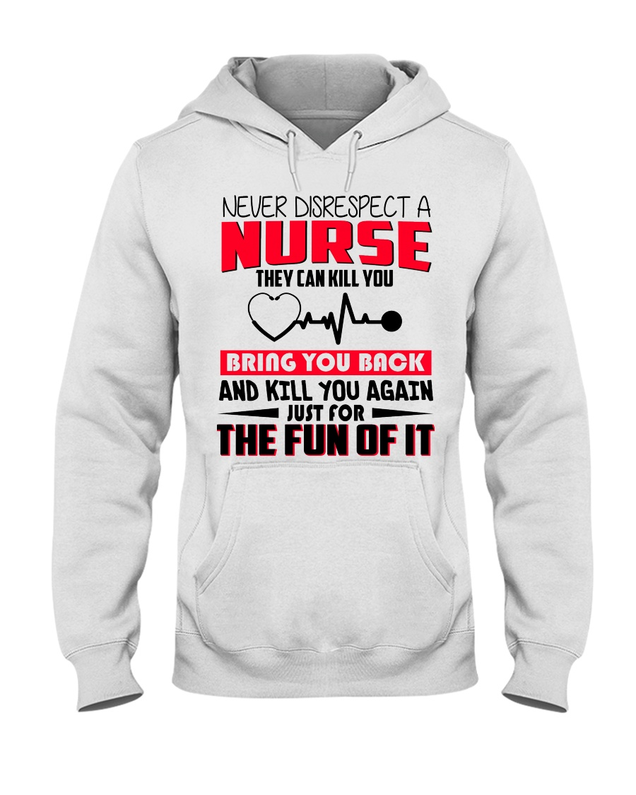 Never Disrespect A Nurse They Can Kill You Hooded Sweatshirt