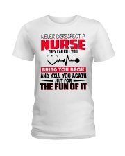 Never Disrespect A Nurse They Can Kill You Ladies T-Shirt thumbnail