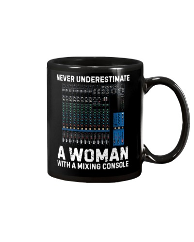 Never Underestimate A Woman With Mixing Console