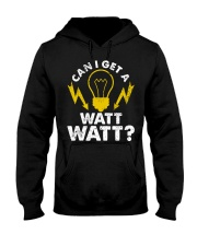 Can I Get A Watt Watt Electrician Hooded Sweatshirt front