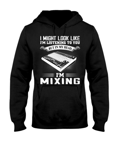 I Might Listen To You But I'm Mixing