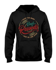 I Have Too Many Vinyl Records Hooded Sweatshirt front