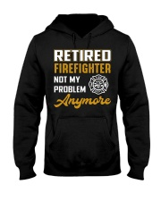 Retired Firefighter Not My Problem Anymore Hooded Sweatshirt front