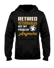 Retired Veterinarian Not My Problem Anymore Hooded Sweatshirt front