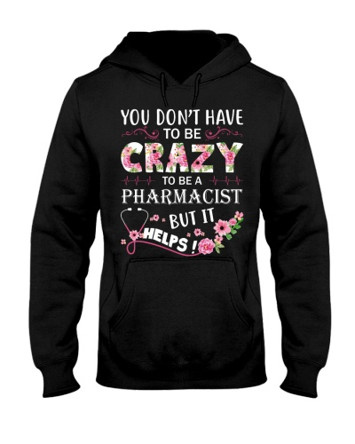 You Don't Have To Be Crazy Pharmacist