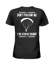 DON'T FOLLOW ME I DO STUPID THINGS - PARAGLIDING Ladies T-Shirt back