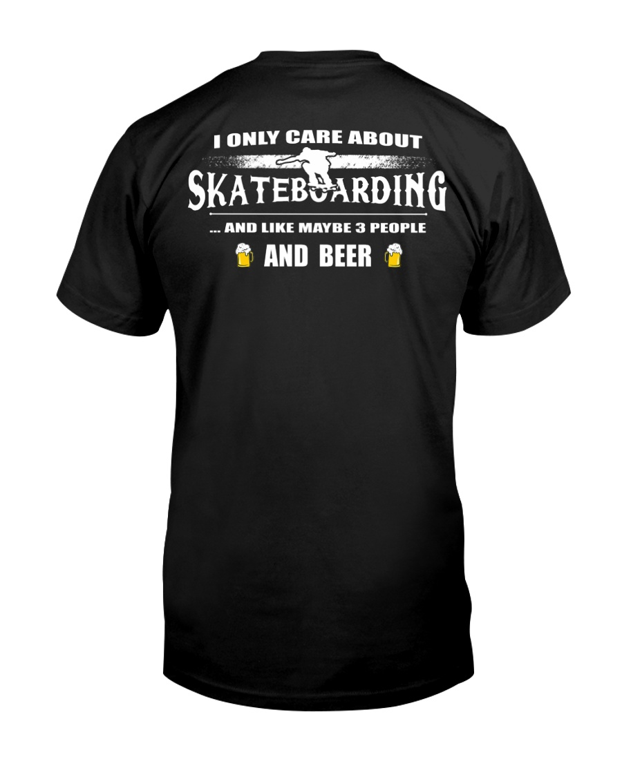 I ONLY CARE ABOUT SKATEBOARDING AND BEER Classic T-Shirt