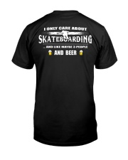 I ONLY CARE ABOUT SKATEBOARDING AND BEER Classic T-Shirt back