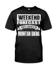 WEEKEND FORECAST 100CHANCE OF MOUNTAIN BIKING Classic T-Shirt front