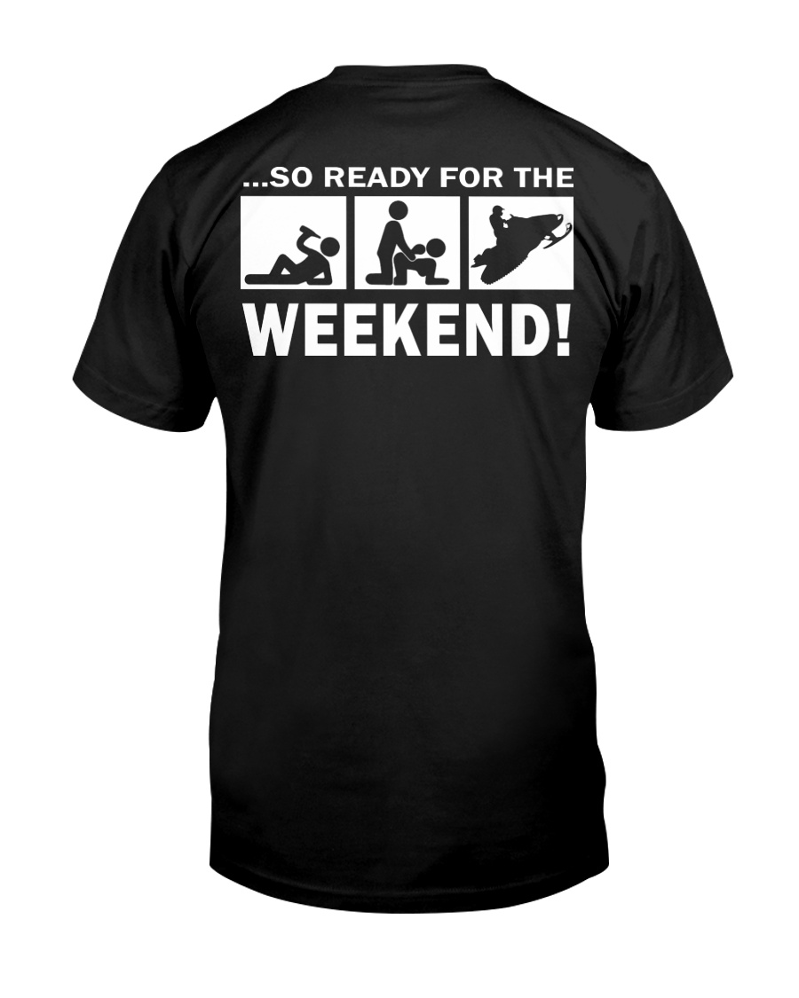 SO READY FOR THE WEEKEND - SNOWMOBILING Classic T-Shirt