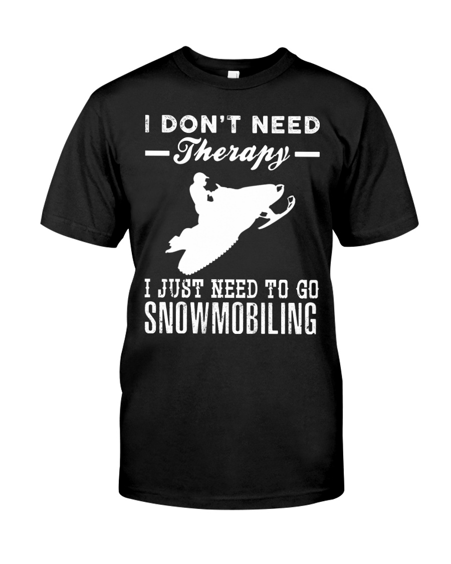 I JUST NEED TO GO SNOWMOBILING Classic T-Shirt