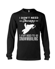 I JUST NEED TO GO SNOWMOBILING Long Sleeve Tee thumbnail