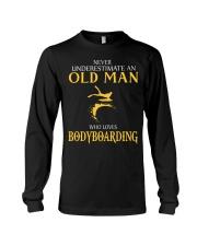 NEVER UNDERESTIMATE OLD MAN WHO LOVES BODYBOARDING Long Sleeve Tee thumbnail