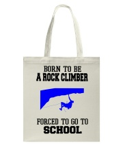 BORN TO BE A ROCK CLIMBER FORCED TO GO TO SCHOOL Tote Bag thumbnail