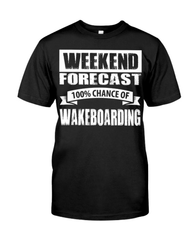 WEEKEND FORECAST 100CHANCE OF WAKEBOARDING