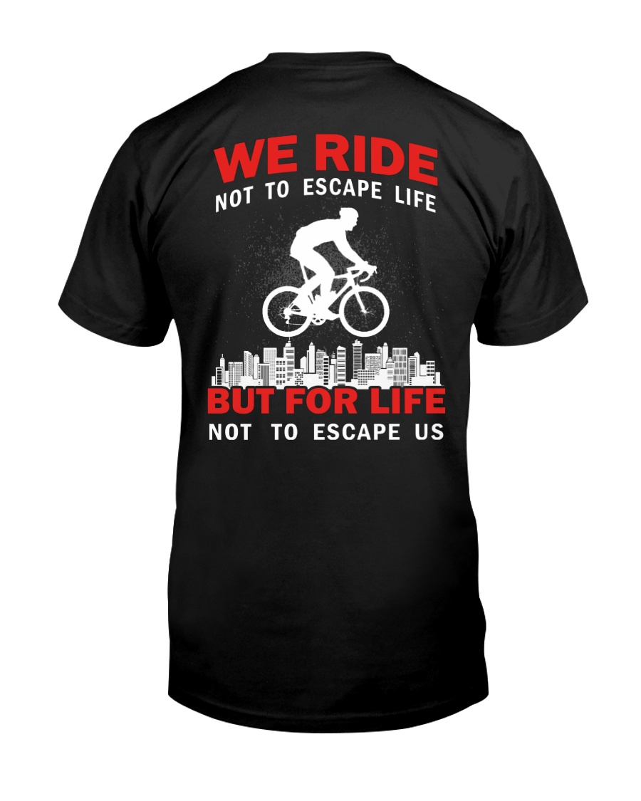WE RIDE NOT TO ESCAPE LIFE BUT FOR LIFE Classic T-Shirt