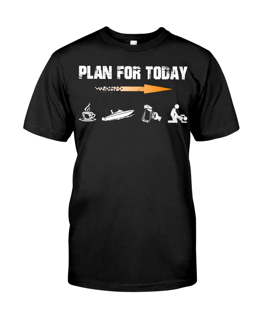PLAN FOR TODAY - JET BOATING Classic T-Shirt