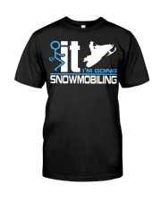 FT - I'M GOING SNOWMOBILING Classic T-Shirt front