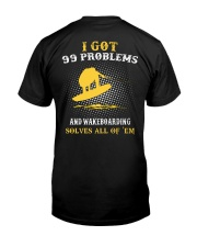 I GOT 99 PROBLEMS AND WAKEBOARD' SOLVES ALL OF 'EM Classic T-Shirt back