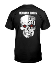 MOUNTAIN BIKERS BECAUSE I'M FAR TOO SEXY Classic T-Shirt back