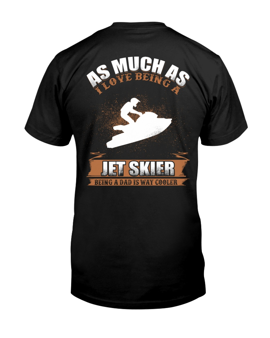 AS MUCH AS I LOVE BEING A JET SKIER Classic T-Shirt