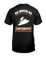 AS MUCH AS I LOVE BEING A JET SKIER Classic T-Shirt back