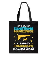 I LEARNED IT FROM MY DAD - HE IS A ROCK CLIMBER Tote Bag thumbnail