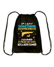 I LEARNED IT FROM MY DAD - HE IS A ROCK CLIMBER Drawstring Bag thumbnail