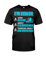 I'M EITHER THINKING ABOUT GOING MOUNTAIN BIKING Classic T-Shirt front