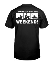 SO READY FOR THE WEEKEND - KAYAKING Classic T-Shirt back