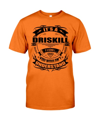 Its a DRISKILL thing funny gift T-Shirt