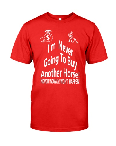 I'm Never Going To Buy Another Horse T Shirt