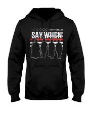 SAY WHEN Hooded Sweatshirt thumbnail