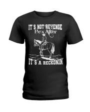 IT'S NOT REVENGE HE'S AFTER IT'S A RECKONIN' Ladies T-Shirt thumbnail