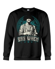 Say When Crewneck Sweatshirt thumbnail