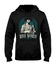 Say When Hooded Sweatshirt front