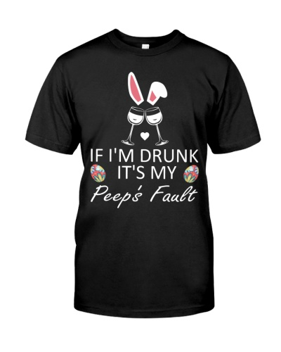 Easter Day If I'm Drunk It's My Peeps' Fault