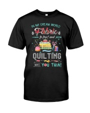 Quilting In My Dream Classic T-Shirt front